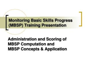 Monitoring Basic Skills Progress (MBSP) Training Presentation