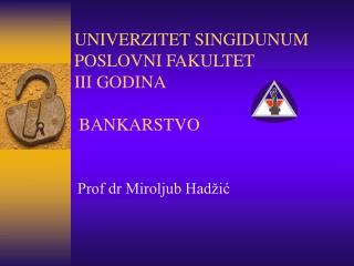UNIVER ZI TET  SINGIDUNUM POSLOVNI FAKULTET  III GODINA  BANKARSTVO