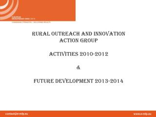 RURAL OUTREACH AND INNOVATION  ACTION GROUP ActIVities 2010-2012 & Future development 2013-2014
