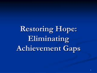Restoring Hope:  Eliminating Achievement Gaps