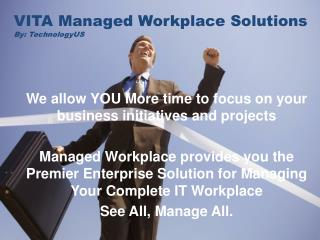 VITA Managed Workplace Solutions By: TechnologyUS