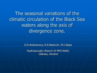 O.R.Andrianova , R.R.Belevich ,  M.I.Skipa Hydroacoustic Branch of  MHI NASU Odessa ,  Ukraine
