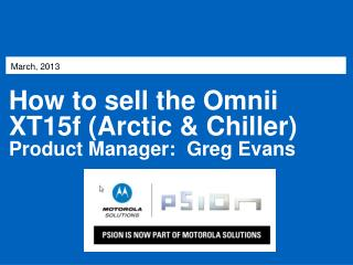 How to sell the  Omnii  XT15f (Arctic & Chiller) Product Manager:  Greg Evans