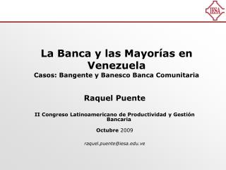 La Banca y las Mayorías en Venezuela Casos: Bangente y Banesco Banca Comunitaria