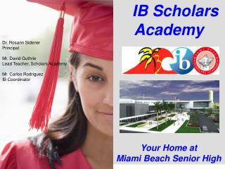IB Scholars     Academy Your Home at  Miami Beach Senior High