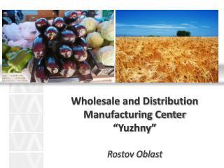 "Wholesale and Distribution Manufacturing Center  "" Yuzhny "" Rostov Oblast"