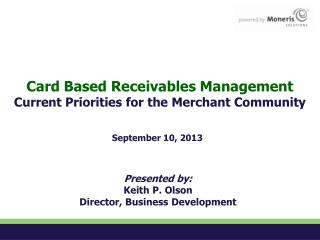 Card Based Receivables Management Current Priorities for the Merchant Community