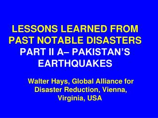 LESSONS LEARNED FROM PAST NOTABLE DISASTERS  PART II A– PAKISTAN'S EARTHQUAKES