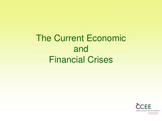 The Current Economic  and Financial Crises