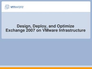 Design, Deploy, and Optimize Exchange 2007 on VMware Infrastructure