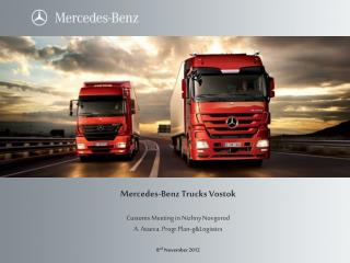 Mercedes-Benz Trucks Vostok Customs Meeting in Nizhny Novgorod A. Ataeva. Progr.Plan-g&Logistics