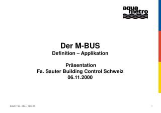 Der M-BUS Definition – Applikation  Präsentation  Fa. Sauter Building Control Schweiz 06.11.2000