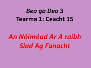 Beo  go  Deo  3 Tearma  1:  Ceacht  15 An  Nóiméad Ar  A  raibh Siad  Ag  Fanacht