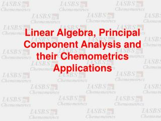 Linear Algebra, Principal Component Analysis and their Chemometrics Applications