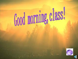 Good morning,class!