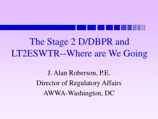 The Stage 2 D/DBPR and LT2ESWTR--Where are We Going