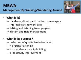 MBWA-  Management By Walking/Wandering Around