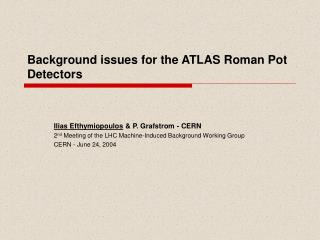 Background issues for the ATLAS Roman Pot Detectors