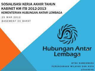 Sosialisasi kerja akhir tahun Kabinet  KM ITB 2012-2013 Kementerian hubungan antar lembaga