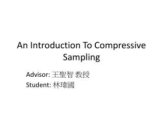 An Introduction To Compressive Sampling