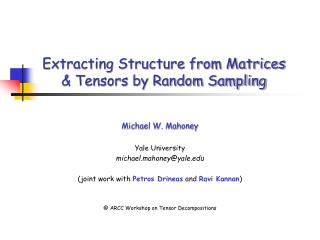 Extracting Structure from Matrices & Tensors by Random Sampling