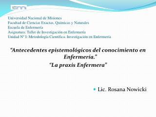 """""""Antecedentes epistemológicos del conocimiento en Enfermería."""" """"La praxis Enfermera"""""""