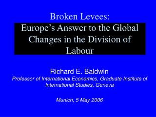 Broken Levees:  Europe s Answer to the Global Changes in the Division of Labour