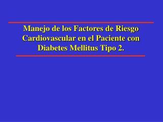 Manejo de los Factores de Riesgo Cardiovascular en el Paciente con Diabetes Mellitus Tipo 2.