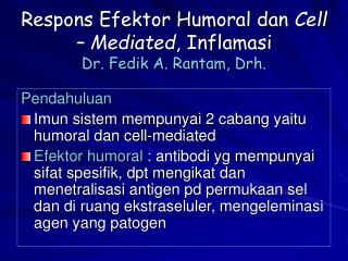 Respons Efektor Humoral dan  Cell – Mediated , Inflamasi Dr. Fedik A. Rantam, Drh.