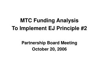 MTC Funding Analysis  To Implement EJ Principle #2 Partnership Board Meeting October 20, 2006