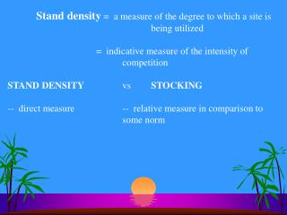 Stand density  =  a measure of the degree to which a site is 				being utilized