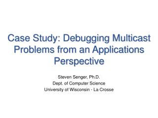 Case Study: Debugging Multicast Problems from an Applications Perspective
