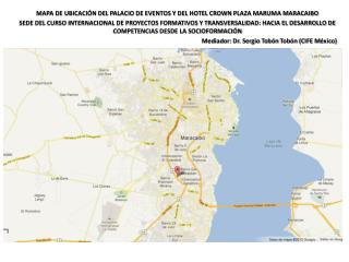 MAPA DE UBICACIÓN DEL PALACIO DE EVENTOS Y DEL HOTEL CROWN PLAZA MARUMA MARACAIBO