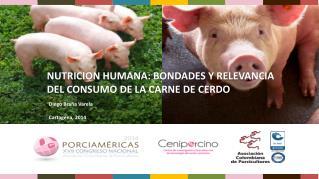 NUTRICION  HUMANA: BONDADES  Y RELEVANCIA DEL CONSUMO  DE LA CARNE DE CERDO