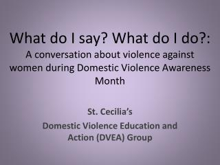 St. Cecilia's Domestic Violence Education and Action (DVEA) Group