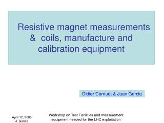 Resistive magnet measurements &  coils, manufacture and calibration equipment