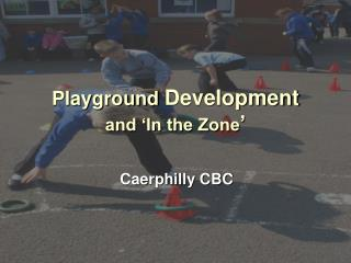 Playground Development and  In the Zone