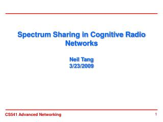 Spectrum Sharing in Cognitive Radio Networks Neil Tang 3/23/2009
