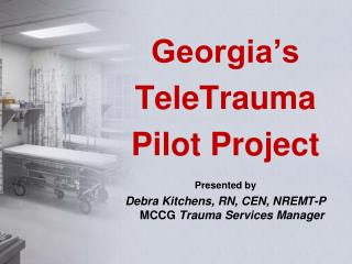 Georgia�s TeleTrauma Pilot Project Presented by
