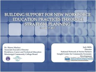 BUILDING SUPPORT FOR NEW WORKFORCE EDUCATION PRACTICES THROUGH STRATEGIC PLANNING October 17, 2013