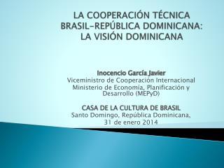 LA COOPERACIÓN TÉCNICA BRASIL-REPÚBLICA DOMINICANA: LA VISIÓN DOMINICANA