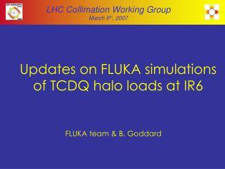 Updates on FLUKA simulations of TCDQ halo loads at IR6
