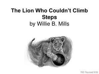 The Lion Who Couldn t Climb Steps by Willie B. Mills