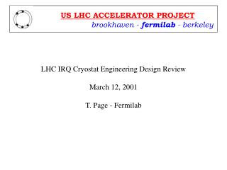 LHC IRQ Cryostat Engineering Design Review March 12, 2001 T. Page - Fermilab