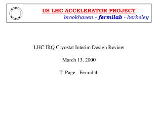 LHC IRQ Cryostat Interim Design Review March 13, 2000 T. Page - Fermilab