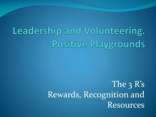 Leadership and Volunteering. Positive Playgrounds