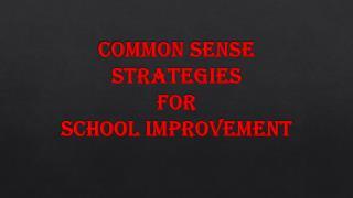 Common Sense  Strategies  for  School Improvement