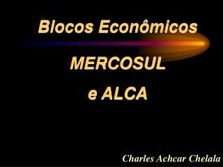 Blocos Econômicos MERCOSUL e ALCA