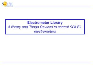Electrometer Library A library and Tango Devices to control SOLEIL electrometers