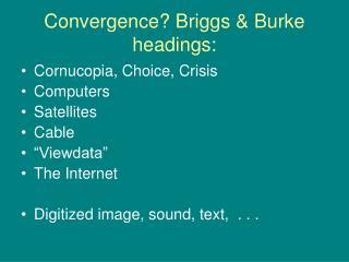 Convergence? Briggs & Burke headings: